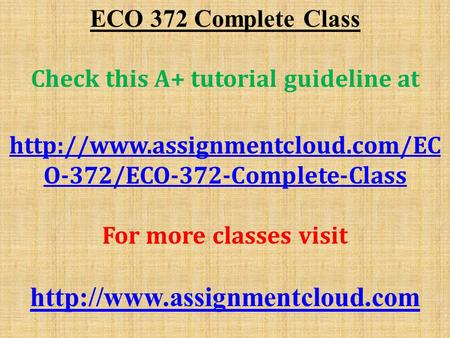 ECO 372 Complete Class Check this A+ tutorial guideline at  O-372/ECO-372-Complete-Class For more classes visit