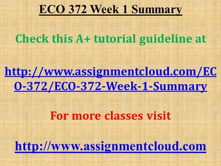 ECO 372 Week 1 Summary Check this A+ tutorial guideline at  O-372/ECO-372-Week-1-Summary For more classes visit