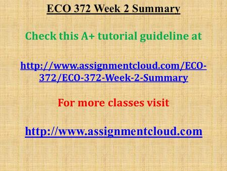 ECO 372 Week 2 Summary Check this A+ tutorial guideline at  372/ECO-372-Week-2-Summary For more classes visit