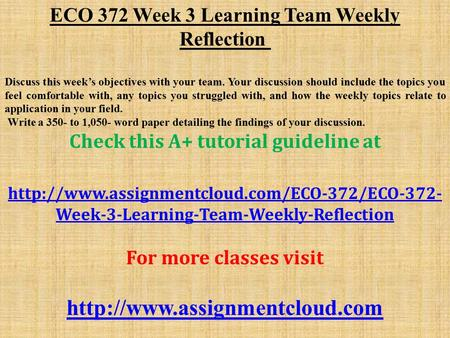 ECO 372 Week 3 Learning Team Weekly Reflection Discuss this week's objectives with your team. Your discussion should include the topics you feel comfortable.