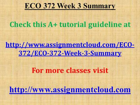 ECO 372 Week 3 Summary Check this A+ tutorial guideline at  372/ECO-372-Week-3-Summary For more classes visit
