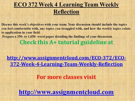 ECO 372 Week 4 Learning Team Weekly Reflection Discuss this week's objectives with your team. Your discussion should include the topics you feel comfortable.