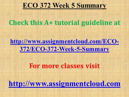 ECO 372 Week 5 Summary Check this A+ tutorial guideline at  372/ECO-372-Week-5-Summary For more classes visit