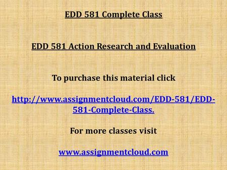 EDD 581 Complete Class EDD 581 Action Research and Evaluation To purchase this material click  581-Complete-Class.