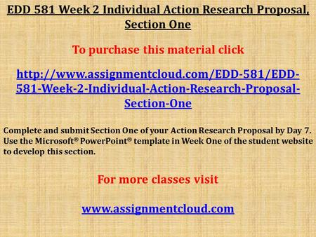 EDD 581 Week 2 Individual Action Research Proposal, Section One To purchase this material click  581-Week-2-Individual-Action-Research-Proposal-