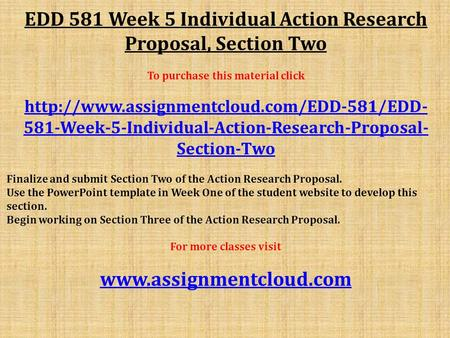 EDD 581 Week 5 Individual Action Research Proposal, Section Two To purchase this material click  581-Week-5-Individual-Action-Research-Proposal-