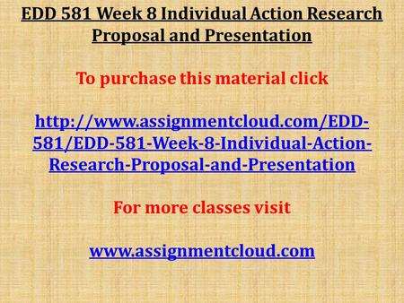 EDD 581 Week 8 Individual Action Research Proposal and Presentation To purchase this material click  581/EDD-581-Week-8-Individual-Action-