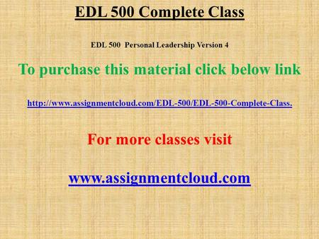 EDL 500 Complete Class EDL 500 Personal Leadership Version 4 To purchase this material click below link