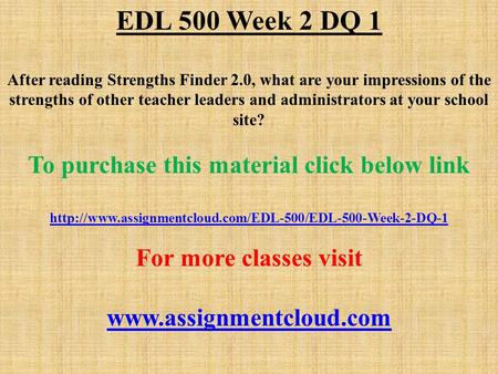 EDL 500 Week 2 DQ 1 After reading Strengths Finder 2.0, what are your impressions of the strengths of other teacher leaders and administrators at your.