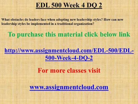 EDL 500 Week 4 DQ 2 What obstacles do leaders face when adopting new leadership styles? How can new leadership styles be implemented in a traditional organization?