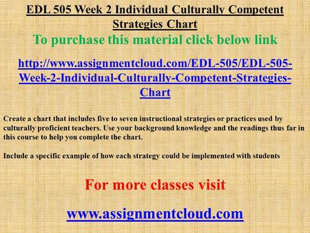 EDL 505 Week 2 Individual Culturally Competent Strategies Chart To purchase this material click below link
