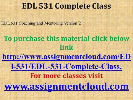 EDL 531 Complete Class EDL 531 Coaching and Mentoring Version 2 To purchase this material click below link  l-531/EDL-531-Complete-Class.