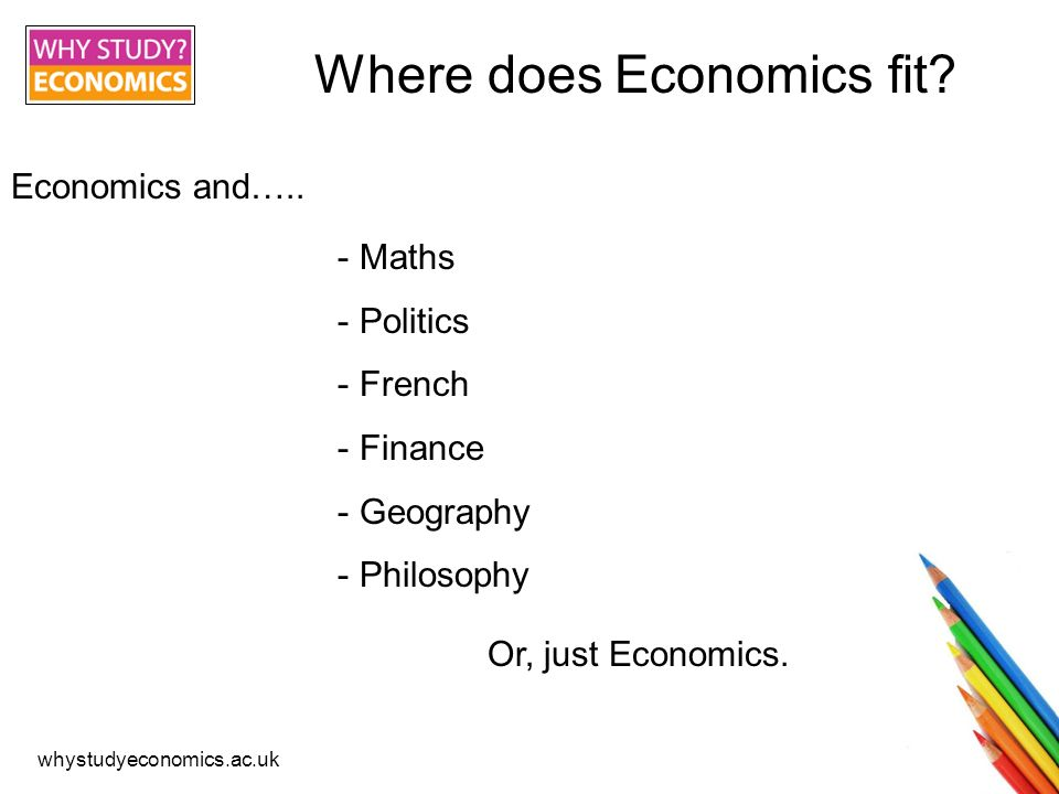 whystudyeconomics.ac.uk I feel that the broad range of topics covered, from financial markets to government policy, ensure I find something that interests me.
