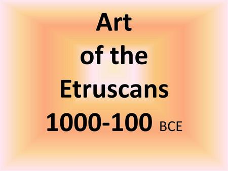 Art of the Etruscans BCE