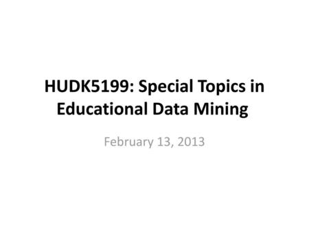 HUDK5199: Special Topics in Educational Data Mining