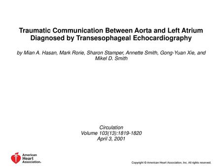 Traumatic Communication Between Aorta and Left Atrium Diagnosed by Transesophageal Echocardiography by Mian A. Hasan, Mark Rorie, Sharon Stamper, Annette.