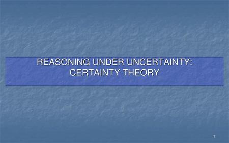 REASONING UNDER UNCERTAINTY: CERTAINTY THEORY
