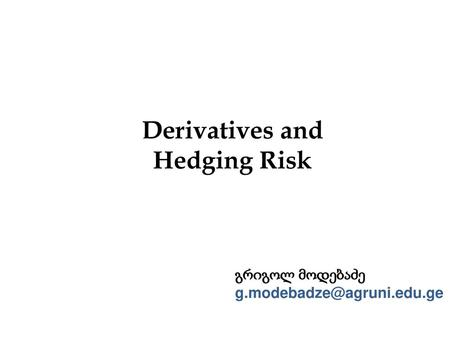 Derivatives and Hedging Risk