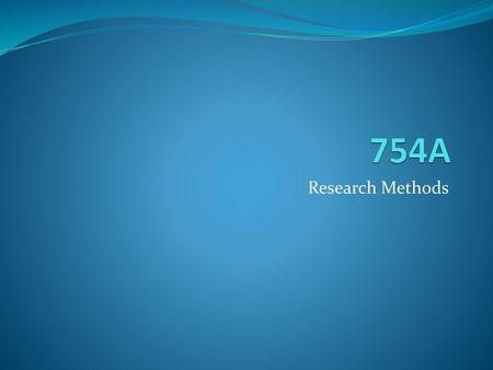 754A Research Methods.