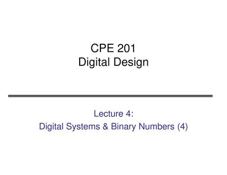 Lecture 4: Digital Systems & Binary Numbers (4)
