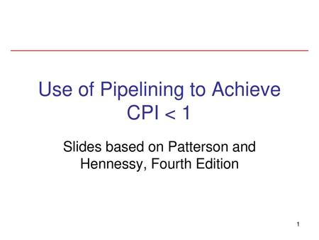 Use of Pipelining to Achieve CPI < 1