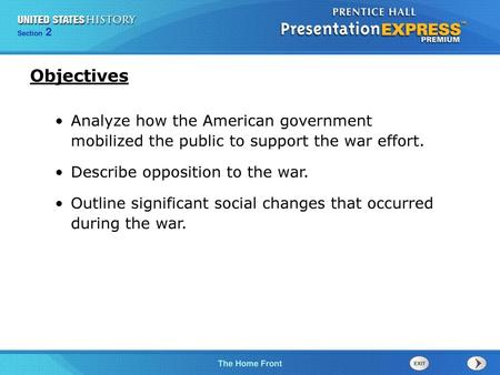 Objectives Analyze how the American government mobilized the public to support the war effort. Describe opposition to the war. Outline significant social.