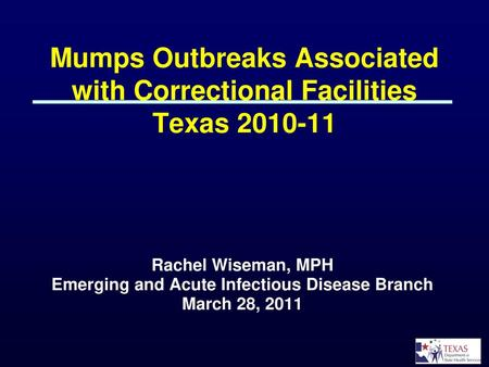 Mumps Outbreaks Associated with Correctional Facilities Texas