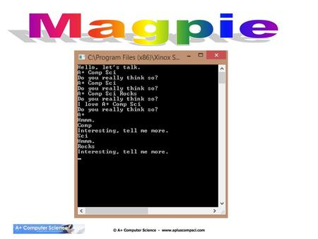 © A+ Computer Science - www.apluscompsci.com Magpie Magpie is a lab that focuses on classes, randomness, and Strings. This lab will make sure that you.