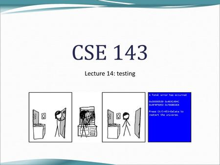 CSE 143 Lecture 14: testing.