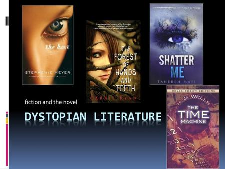 Fiction and the novel Dystopian literature.
