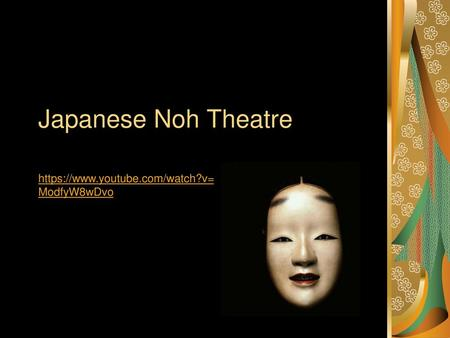 Japanese Noh Theatre https://www.youtube.com/watch?v=ModfyW8wDvo.
