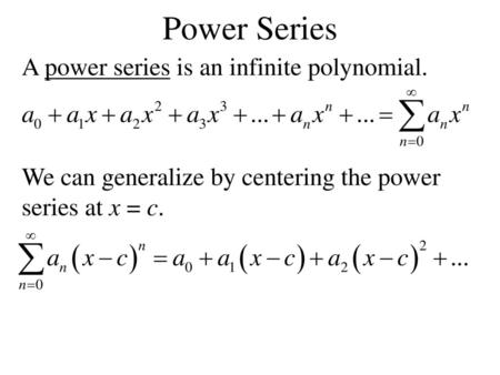 Power Series A power series is an infinite polynomial.