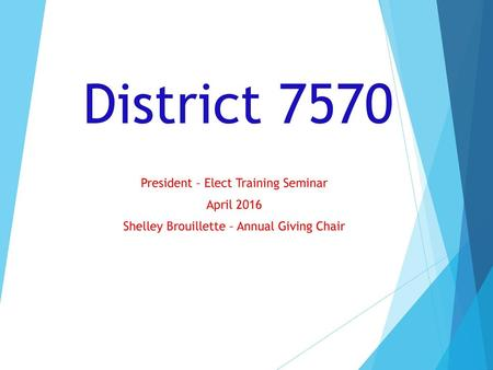 District 7570 President – Elect Training Seminar April 2016