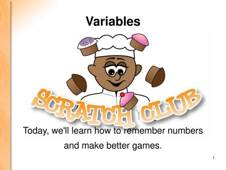 Today, we'll learn how to remember numbers and make better games.