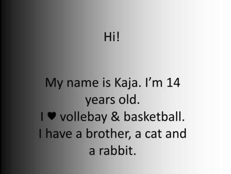 My name is Kaja. I'm 14 years old. I ♥ vollebay & basketball.