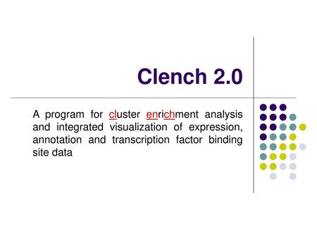 Clench 2.0 A program for cluster enrichment analysis and integrated visualization of expression, annotation and transcription factor binding site data.