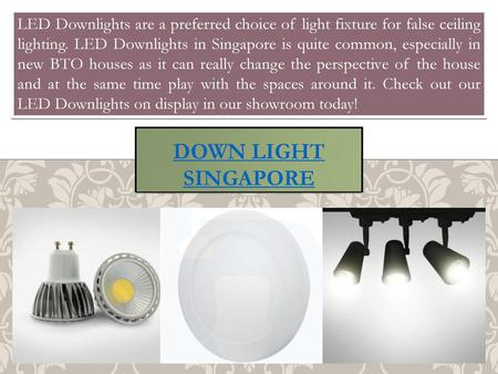 LED Downlights are a preferred choice of light fixture for false ceiling lighting. LED Downlights in Singapore is quite common, especially in new BTO houses.
