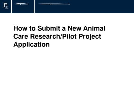 How to Submit a New Animal Care Research/Pilot Project Application