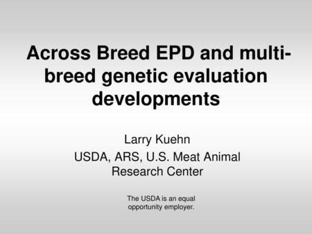 Across Breed EPD and multi-breed genetic evaluation developments