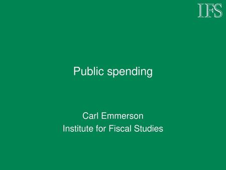 Carl Emmerson Institute for Fiscal Studies