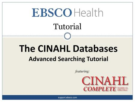 The CINAHL Databases Advanced Searching Tutorial