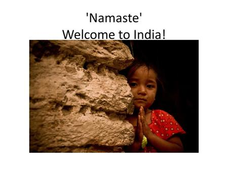 'Namaste' Welcome to India!