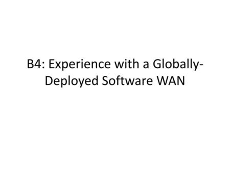 B4: Experience with a Globally-Deployed Software WAN