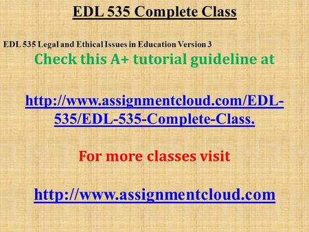 EDL 535 Complete Class EDL 535 Legal and Ethical Issues in Education Version 3 Check this A+ tutorial guideline at