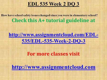 EDL 535 Week 2 DQ 3 How have school safety issues changed since you were in elementary school? Check this A+ tutorial guideline at