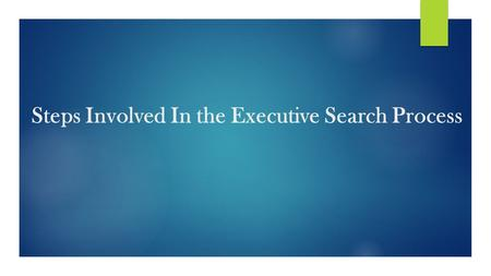 Steps Involved In the Executive Search Process.