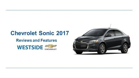 Chevrolet Sonic 2017 Reviews and Features. Expert Review of Chevrolet Sonic 2017 ●If you need something small, compact and cost effective, Chevrolet Sonic.