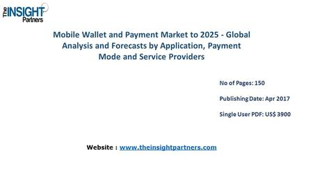 Mobile Wallet and Payment Market to Global Analysis and Forecasts by Application, Payment Mode and Service Providers No of Pages: 150 Publishing.