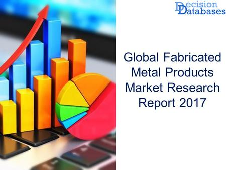 Global Fabricated Metal Products Market Research Report 2017.
