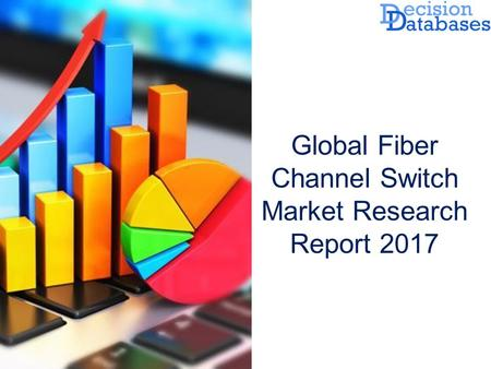Global Fiber Channel Switch Market Research Report 2017.